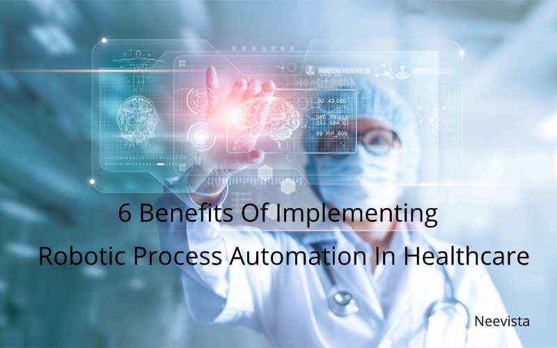 6 benefits of implementing robotic process automation in healthcare