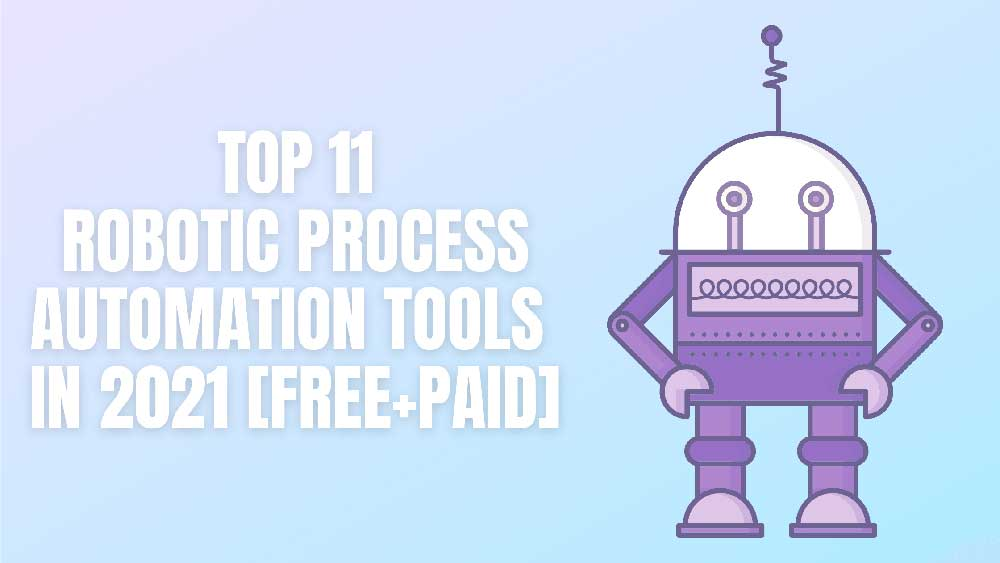 Top 11 Robotic Process Automation Tools to Use In 2021 (Free + Paid)
